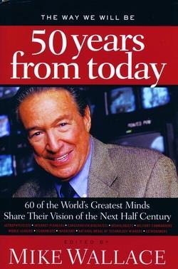 "「50 years from today」本書作者邁克.華萊士(Mike Wallace),曾受聘於底特律一家電臺,1951年,華萊士遷居紐約,輾轉於哥倫比亞廣播公司和紐約第五頻道之間,創辦並主持了""邁克.華萊士追擊""、""60分鐘時事雜誌""等震撼美國的新聞專欄,並以追求新聞的真實性和實踐追蹤式報導以及揭露社會問題的深刻性在世界傳媒領域被譽為""新聞怪傑""。"
